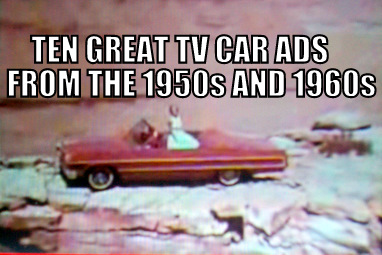 MAY 19, 2010: TEN GREAT TV CAR ADS FROM THE TWENTIETH